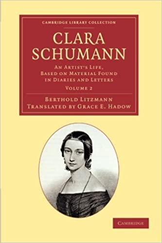 Clara Schumann: Volume 2: An Artist's Life, Based on Material Found in Diaries and Letters (Cambridge Library Collection - Music) by Litzmann, Berthold (2014)
