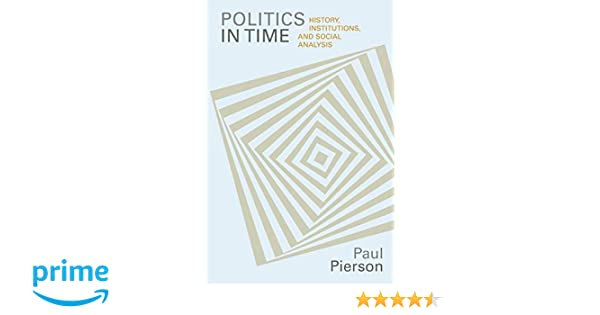 Politics in Time: History, Institutions, and Social Analysis ...