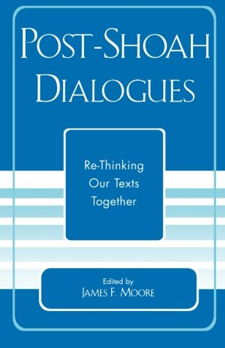 Post-Shoah Dialogues: Re-Thinking Our Texts Together (Studies in the Shoah Series)
