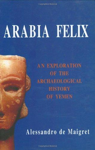 Read Online Arabia Felix. An Exploration of the Archaeological History of Yemen (Origins of Arabia) PDF ePub fb2 ebook