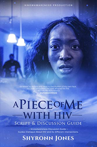 A PIECE OF ME with HIV: MOVIE Script and Discussion Guide por Shyronn Jones