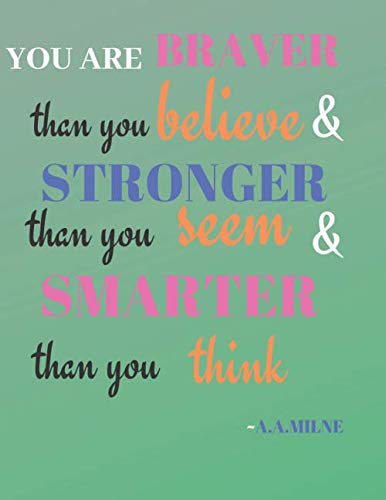 You Are Braver Than You Believe and Stronger Than You Seem and Smarter Than You Think - A. A. Milne: Positive Notebook,Journal, Diary, notebook for ... Pages,Lined Paper, 8.5 x 11).(Volume 1) .