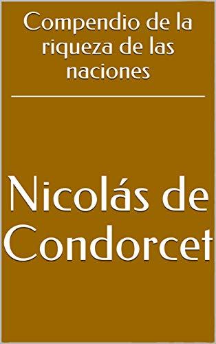 Compendio de la riqueza de las naciones (Spanish Edition) por [Condorcet, Nicolás