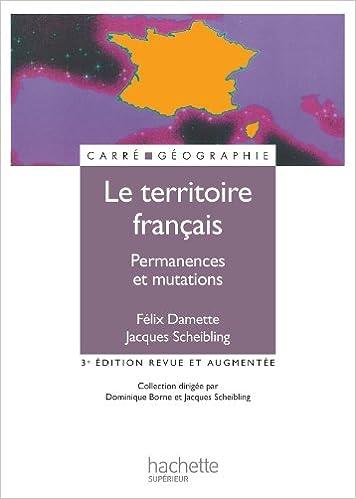 Amazon Fr Le Territoire Francais Permanences Et Mutations Scheibling Jacques Damette Felix Dalmais Simon Livres