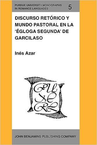 Discurso retórico y mundo pastoral en la 'Égloga segunda' de Garcilaso (Purdue University Monographs in Romance Languages)