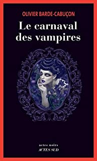 Le carnaval des vampires : Une enquête du commissaire aux morts étranges, Barde-Cabuçon, Olivier