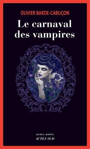 Une enquête du commissaire aux morts étranges : Le carnaval des vampires Broché – 7 mars 2018 Olivier Barde-Cabuçon Actes Sud Editions 2330096607 Policier