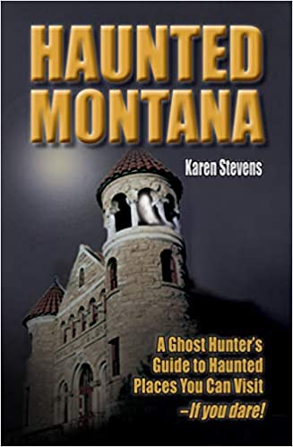 Haunted Montana: A Ghost Hunter's Guide to Haunted Places You Can Visit - IF YOU DARE! Paperback – October 1, 2007 by Karen Stevens  (Author)