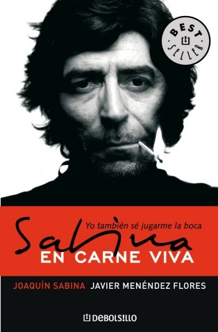 Sabina, en carne viva. Yo tambien se jugarme la boca (Best Seller) - Javier Menendez Florez; Joaquin Sabina