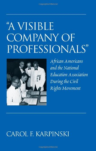 Search : «A Visible Company of Professionals»: African Americans and the National Education Association During the Civil Rights Movement (History of Schools and Schooling)