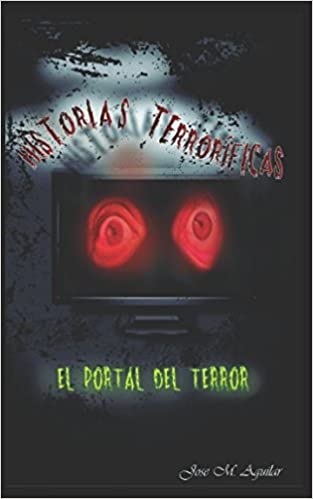 Historias Terroríficas: El portal del terror: Amazon.es: Jose Manuel Aguilar Osorio, Leonardo Santos Ramos, Yoni Alexander Aguilar Osorio: Libros