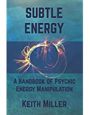 Subtle Energy: A Handbook of Psychic Energy Manipulation