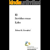 El Servidor Como Lider - The Servant as Leader Spanish Edition