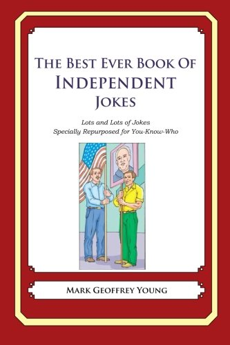 Download The Best Ever Book of Independent Jokes: Lots and Lots of Jokes Specially Repurposed for You-Know-Who pdf