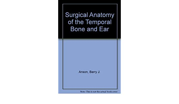 Surgical Anatomy Of The Temporal Bone And Ear Barry J Anson James
