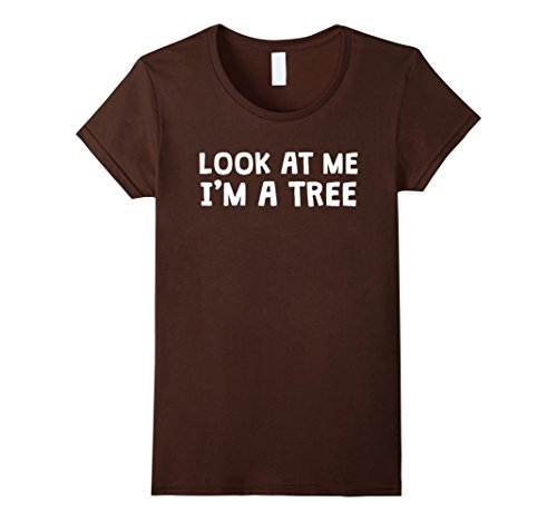 Womens Look At Me I'm A tree | Funny Halloween Costume T-shirt XL Brown (Cheap Student Halloween Costume Ideas)