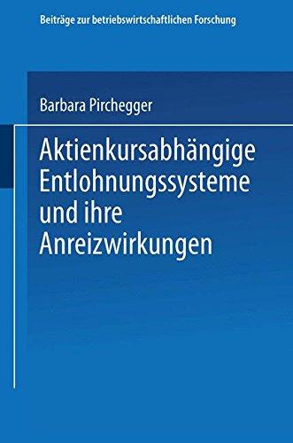 Aktienkursabhängige Entlohnungssysteme und ihre Anreizwirkungen (Beiträge zur betriebswirtschaftlichen Forschung, Band 96) Taschenbuch – 4. Oktober 2013 Barbara Pirchegger 3824490706 Aktie - Aktionär Dissertationen