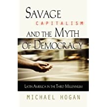SAVAGE CAPITALISM AND THE MYTH OF DEMOCRACY: Latin America in the Third Millennium