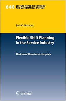 Flexible Shift Planning in the Service Industry: The Case of Physicians in Hospitals (Lecture Notes in Economics and Mathematical Systems)