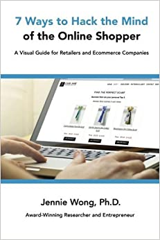 Book 7 Ways to Hack the Mind of the Online Shopper: A Visual Guide for Retailers and Ecommerce Companies by Jennie Wong (2016-08-16)
