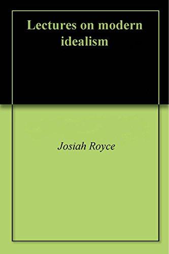 Lectures On Modern Idealism Kindle Edition By Josiah Royce