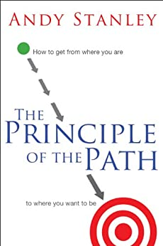 The Principle of the Path: How to Get from Where You Are to Where You Want to Be by [Stanley, Andy]