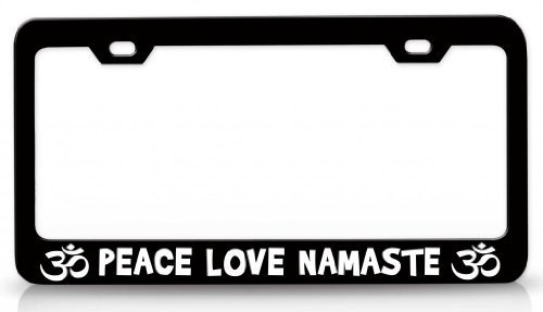 - Customized Frames Peace Love Namaste Namaste Yoga Black License Plate Frame, Personalized Humor Funny Auto Tag Holder, Vanity Car Tag Frame, Novelty Car Tag for US Vehicles