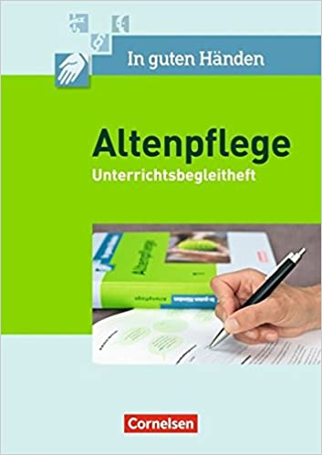 In Guten Händen Altenpflege Band 12 Unterrichtsbegleitheft Arbeitsbuch Für Das 1 3 Ausbildungsjahr