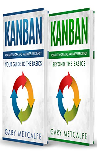 Kanban: 2 Books in 1- Visualize Work and Maximize Efficiency: Your Guide to the Basics +  Visualize Work and Maximize Efficiency: Beyond the - Software Kanban