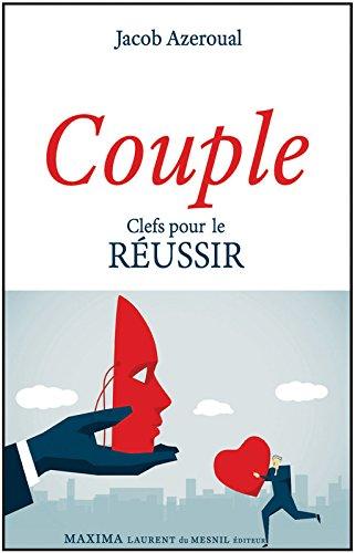 Couple - Clefs pour le réussir Broché – 1 octobre 2016 Jacob Azeroual Alexandre Elicha Laurent Elicha Raphael Elicha