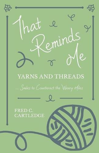 That Reminds Me - Yarns and Threads... Smiles to Counteract the Weary Miles PDF