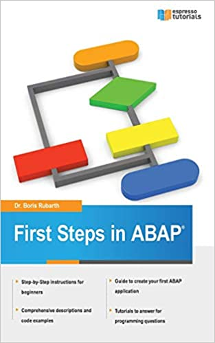 First Steps in ABAP: Your Beginners Guide to SAP ABAP