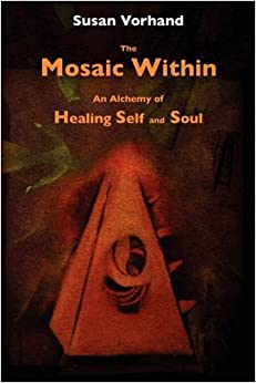 Book The Mosaic Within: An Alchemy of Healing Self and Soul by Susan Vorhand (2009-03-15)
