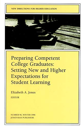 Preparing Competent College Graduates: Setting New and Higher Expectations for Student Learning: New Directions for Higher Education, Number 96 Elizabeth A. Jones