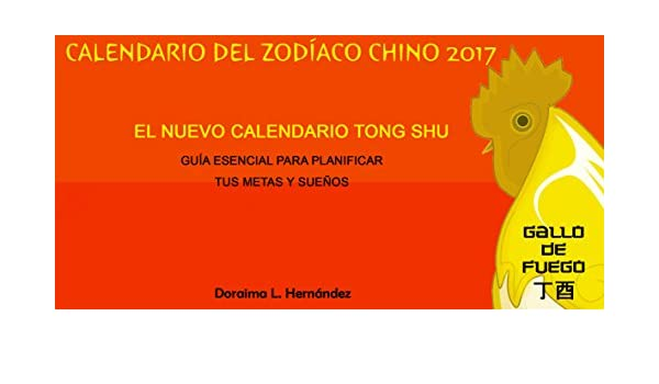 Calendario del Zodíaco Chino 2017: El Nuevo Calendario Tong Shu (Spanish Edition) - Kindle edition by Doraima Hernández Chacón, Jesús Tomás Villalba ...