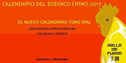 Calendario del Zodíaco Chino 2017: El Nuevo Calendario Tong Shu (Spanish Edition) by