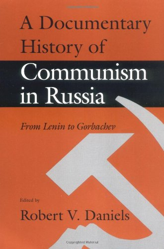 A Documentary History of Communism in Russia: From Lenin to Gorbachev