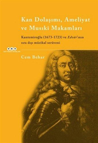 Kan Dolasimi, Ameliyat ve Musikî Makamlari - Kantemiroglu (1673-1723) ve Edvâr'inin Sira Disi Müzikal Serüveni