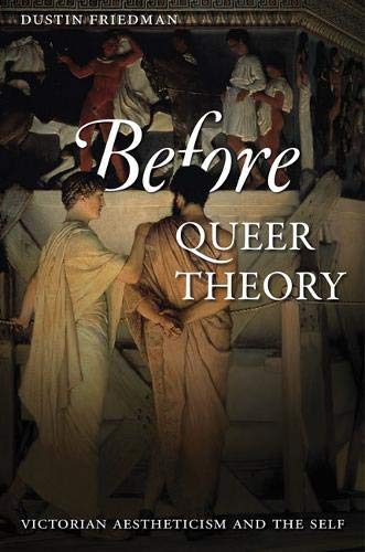 Before Queer Theory: Victorian Aestheticism and the Self by Johns Hopkins University Press