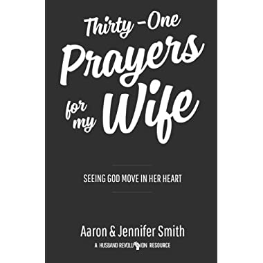 Thirty-One Prayers For My Wife: Seeing God Move In Her Heart