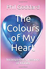 The Colours of My Heart: Incomplete Expressions of Infinity Paperback