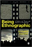 Being Ethnographic : A Guide to the Theory and Practice of Ethnography, Madden, Raymond, 1412946964