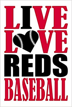 WriteDrawDesign - Live Love Reds Baseball Journal: A Lined Notebook For The Cincinnati Reds Fan, 6x9 Inches, 200 Pages. Live Love Baseball In Red And I Heart Reds In Black.