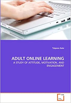 Book ADULT ONLINE LEARNING: A STUDY OF ATTITUDE, MOTIVATION, AND ENGAGEMENT