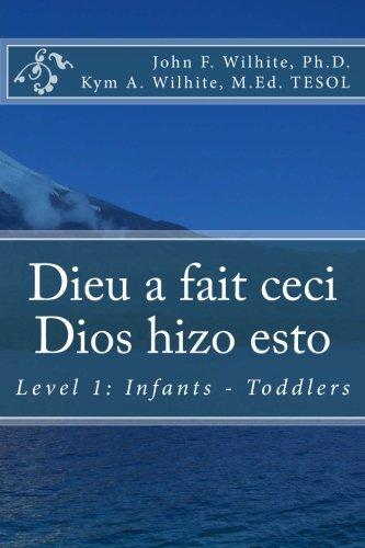 Dieu a fait ceci / Dios hizo esto: Level 1: Infants - Toddlers (Bilingual Books for Children)  [Wilhite Ph.D., John F. - Wilhite M.Ed., Kym A.] (Tapa Blanda)