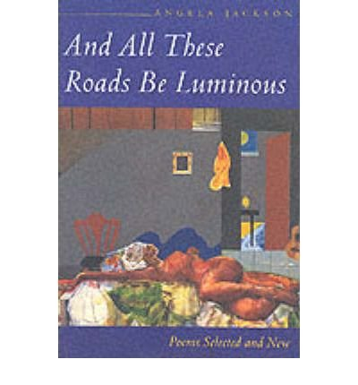 And All These Roads be Luminous: Poems Selected and New (Paperback) - Common