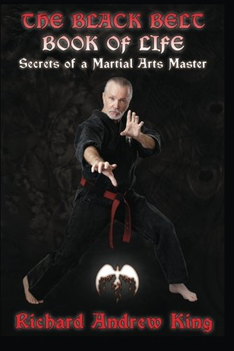 Book: The Black Belt Book of Life - Secrets of a Martial Arts Master by Richard Andrew King