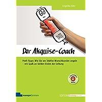 Der Akquise-Coach: Profi-Tipps: Wie Sie am Telefon Wunschkunden angeln - mit Spaß an beiden Enden der Leitung (Edition Training aktuell)