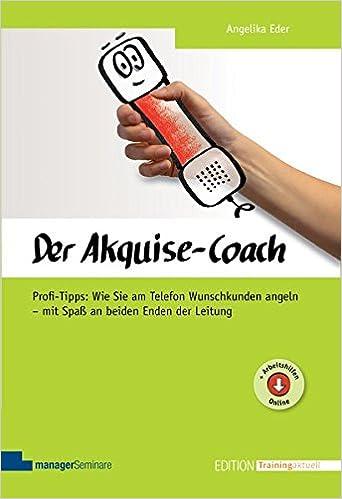 Cover des Buchs: Der Akquise-Coach: Profi-Tipps: Wie Sie am Telefon Wunschkunden angeln - mit Spaß an beiden Enden der Leitung (Edition Training aktuell)