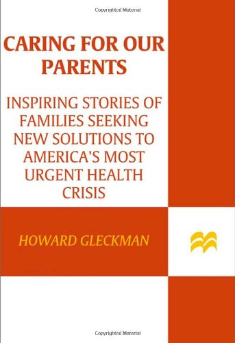 Caring for Our Parents: Inspiring Stories of Families Seeking New Solutions to America's Most Urgent Health Crisis pdf